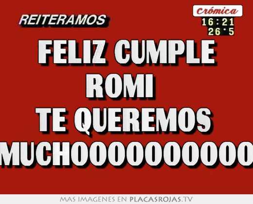 Feliz cumple romi te queremos muchoooooooooo - Placas Rojas TV