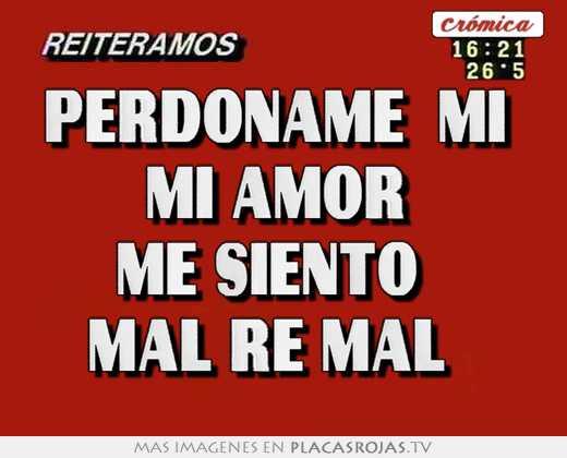 Perdoname Mi Mi Amor Me Siento Mal Re Mal Placas Rojas Tv