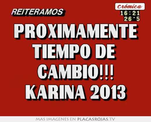 Proximamente tiempo de  cambio!!! karina 2013