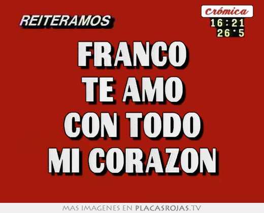 Franco te amo con todo mi corazon - Placas Rojas TV