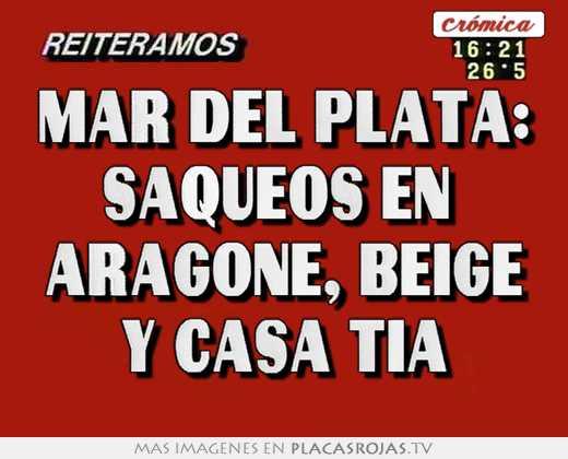 Mar del plata: saqueos en aragone, beige y casa tia - Placas Rojas TV