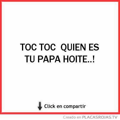 TOC TOC QUIEN ES  TU PAPA HOITE..!