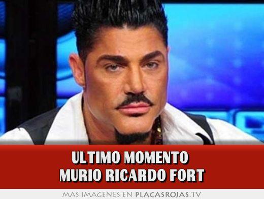 ULTIMO MOMENTO  MURIO RICARDO FORT