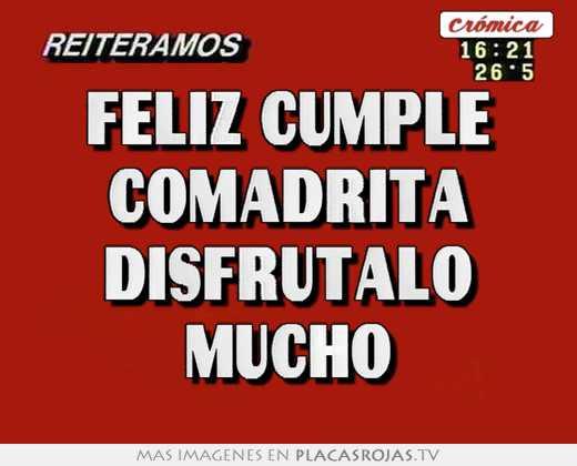 Feliz Cumple Comadrita Disfrutalo Mucho Placas Rojas Tv