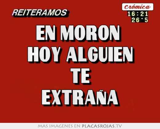 En Moron Hoy Alguien Te Extra A Placas Rojas Tv