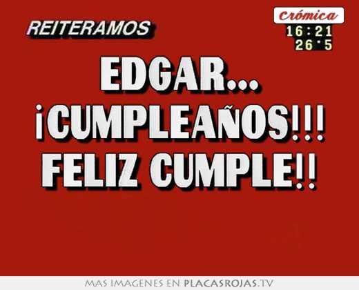 Edgar ¡cumpleaÑos!!! feliz cumple!! - Placas Rojas TV