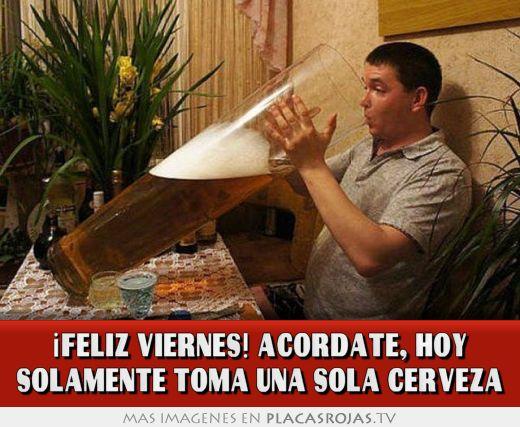 ¡feliz viernes! acordate, hoy solamente toma una sola cerveza