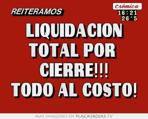Liquidacion total por cierre todo al costo placas for Muebles liquidacion total