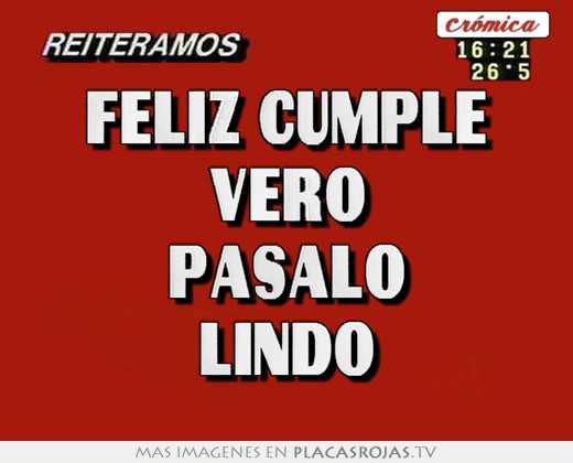Feliz cumple vero pasalo lindo - Placas Rojas TV