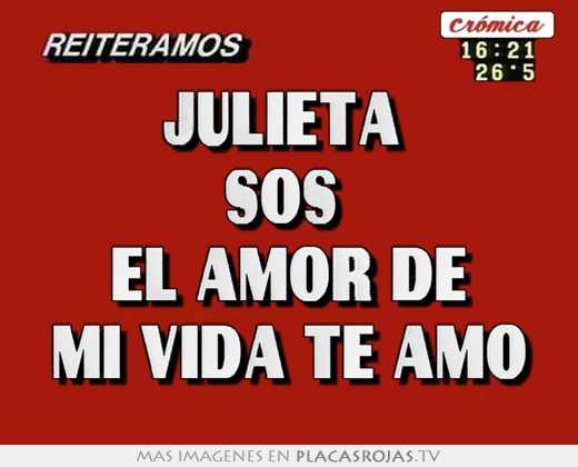 Julieta sos el amor de mi vida te amo - Placas Rojas TV