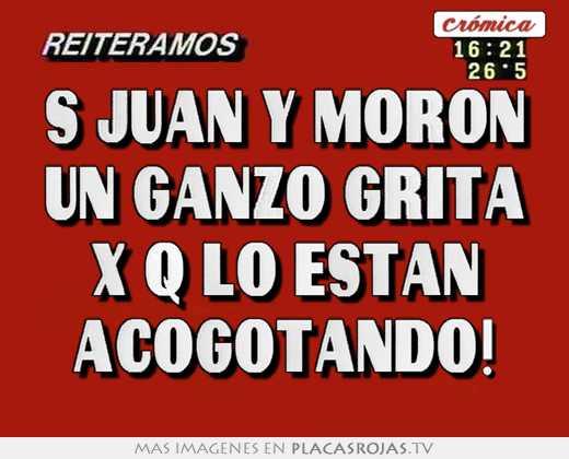 S Juan Y Moron Un Ganzo Grita X Q Lo Estan Acogotando