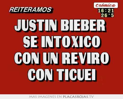 Justin bieber se intoxico con un reviro con ticuei - Placas Rojas TV