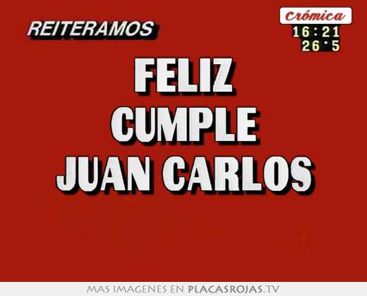Feliz cumple juan carlos - Placas Rojas TV