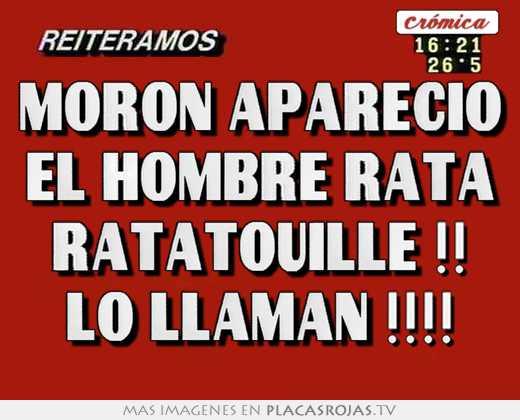 Moron Aparecio El Hombre Rata Ratatouille Lo Llaman