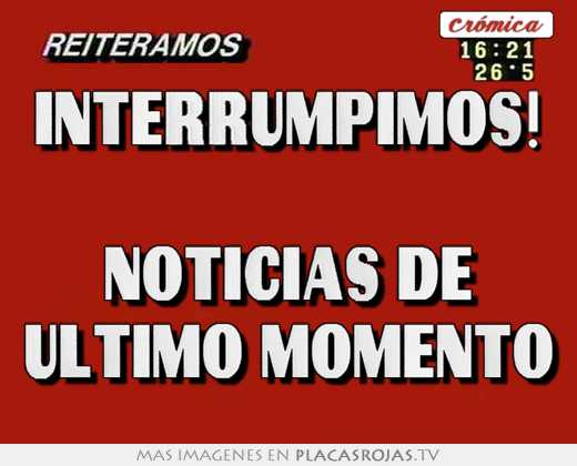 interrumpimos noticias de ultimo momento placas rojas tv On noticias de ultimo momento espectaculos