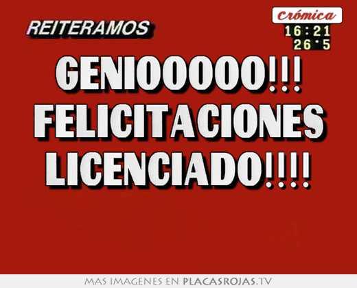 Geniooooo!!! felicitaciones licenciado!!!! - Placas Rojas TV