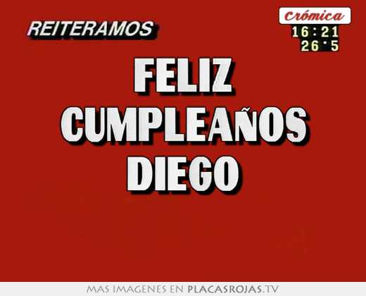 Feliz cumpleaÑos diego - Placas Rojas TV