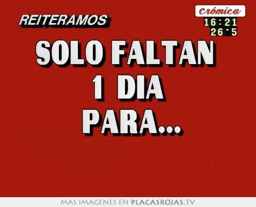 Solo Faltan Dias Solo Faltan 1 Dia Para