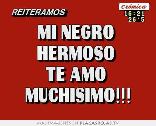Mi negro hermoso te amo muchísimo!!! - Placas Rojas TV