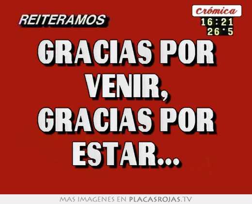 Dia De La Gracias >> Gracias por venir, gracias por estar... - Placas Rojas TV