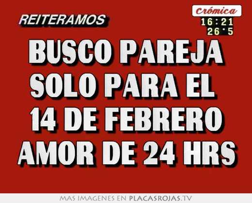 Busco pareja solo para el  14 de febrero amor de 24 hrs