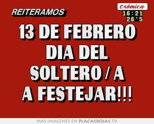 13 de febrero dÍa del soltero/a a festejar!!!