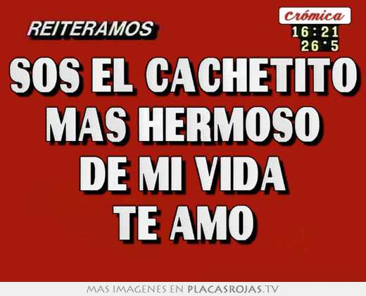 Sos el cachetito mas hermoso de mi vida te amo - Placas Rojas TV