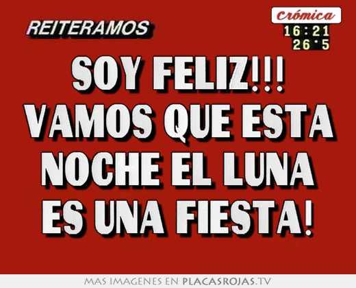 Soy Feliz Vamos Que Esta Noche El Luna Es Una Fiesta Placas Rojas Tv