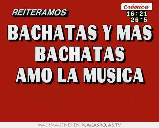 Bachatas y mas bachatas amo la musica - Placas Rojas TV