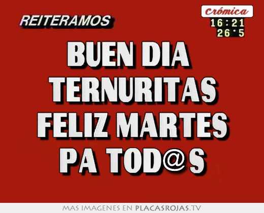 Buen dia ternuritas feliz martes pa tod@s - Placas Rojas TV