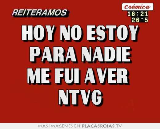 Hoy No Estoy Para Nadie Me Fui Aver Ntvg Placas Rojas Tv