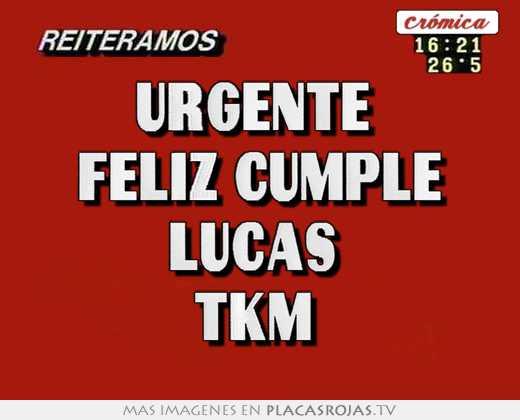 Urgente feliz cumple lucas tkm - Placas Rojas TV