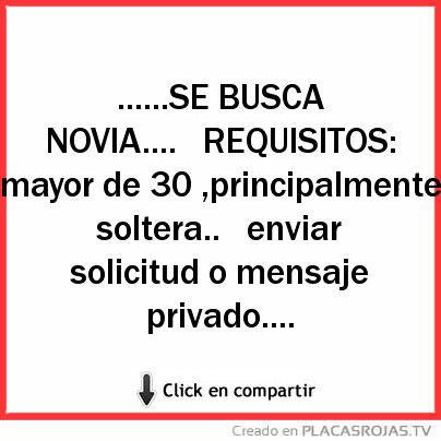 SE BUSCA NOVIA.... REQUISITOS: mayor de 30 ,principalmente soltera ...