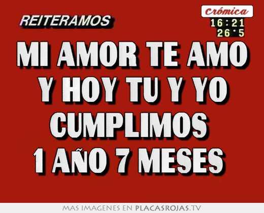 Mi amor te amo y hoy tu y yo cumplimos 1 año 7 meses - Placas Rojas