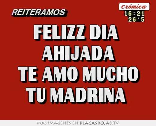 c852085f7e Felizz dia ahijada te amo mucho tu madrina - Placas Rojas TV
