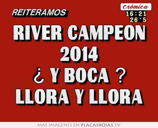 River campeon 2014 ¿ y boca ? llora y llora