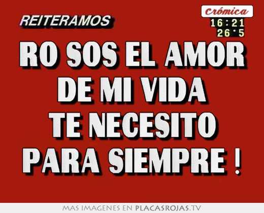 Ro Sos El Amor De Mi Vida Te Necesito Para Siempre Placas Rojas Tv