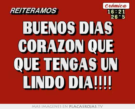 Buenos Dias Corazon Que Que Tengas Un Lindo Dia Placas Rojas Tv