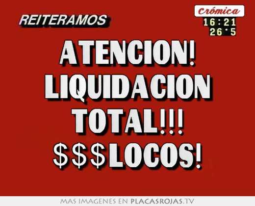 Atencion liquidacion total locos placas rojas tv for Muebles liquidacion total