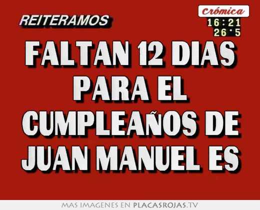 Faltan 12 Dias Para El Cumpleanos De Juan Manuel Es Placas Rojas Tv