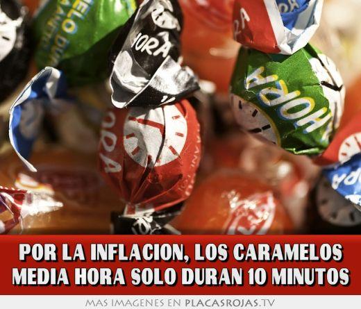 Por la inflacion, los caramelos media hora solo duran 10 minutos