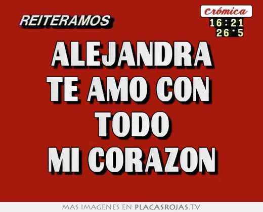 Alejandra te amo con todo mi corazon - Placas Rojas TV
