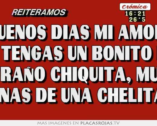 Buenos Dias Mi Amor Que Tengas Un Bonito Dia Te Extraño Chiquita