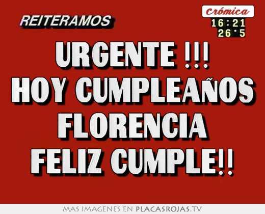 Urgente !!! hoy cumpleaños florencia feliz cumple!! - Placas Rojas TV