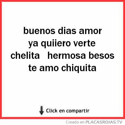 Buenos Dias Amor Ya Quiiero Verte Chelita Hermosa Besos Te Amo