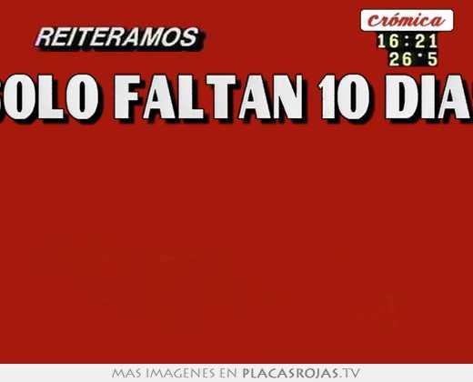 Solo Faltan 10 Dias Solo Faltan 10 Dias