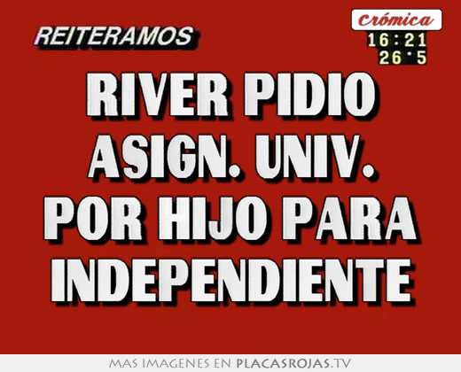 River pidio asign. univ. por hijo para independiente