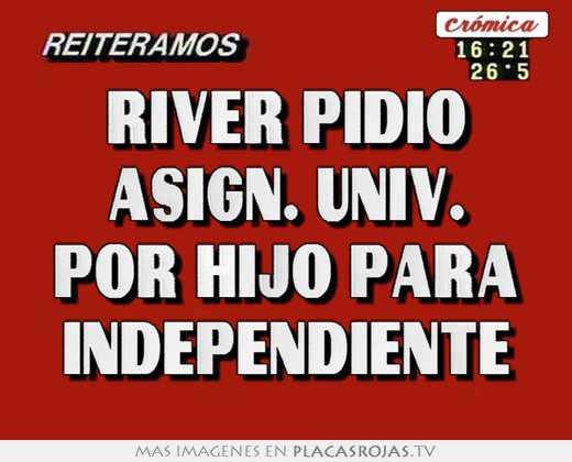 River pidio asign. univ. por hijo para independiente