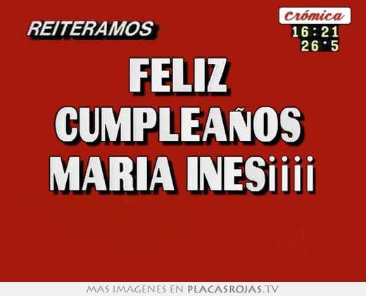 Feliz cumpleaÑos maria ines¡¡¡¡ - Placas Rojas TV