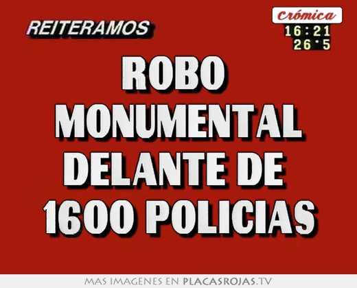 Robo  monumental delante de  1600 policias